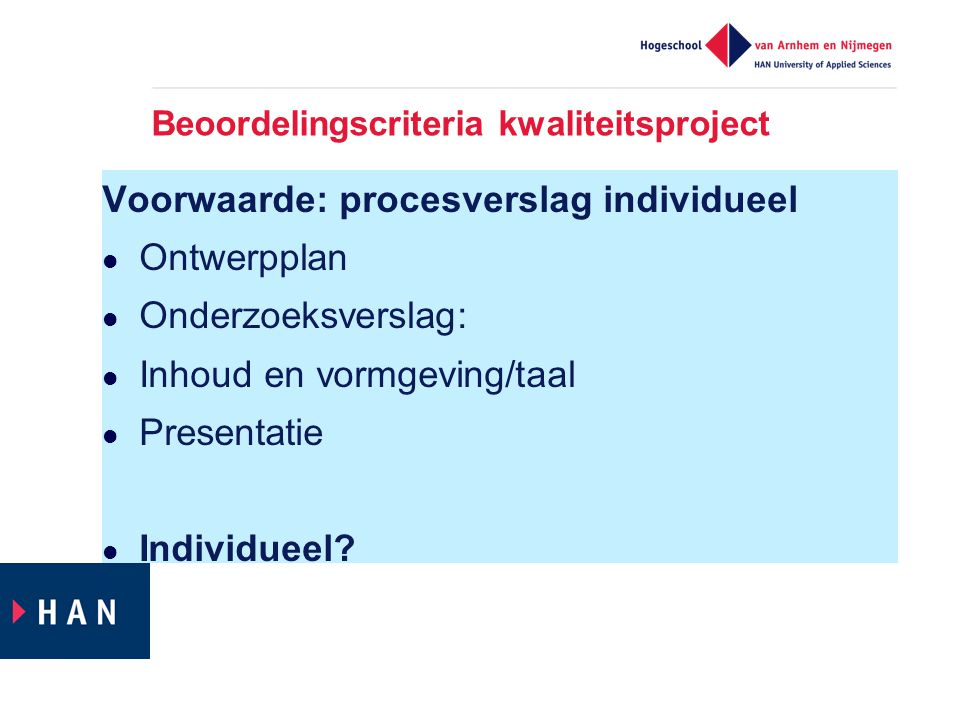 Beoordelingscriteria kwaliteitsproject Voorwaarde: procesverslag individueel  Ontwerpplan  Onderzoeksverslag:  Inhoud en vormgeving/taal  Presentatie  Individueel?