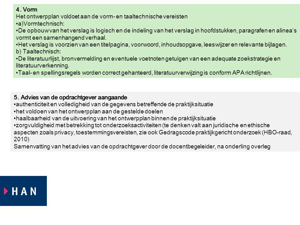 4. Vorm Het ontwerpplan voldoet aan de vorm- en taaltechnische vereisten •a)Vormtechnisch: •De opbouw van het verslag is logisch en de indeling van he