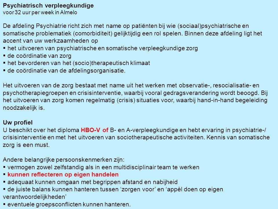 Psychiatrisch verpleegkundige voor 32 uur per week in Almelo De afdeling Psychiatrie richt zich met name op patiënten bij wie (sociaal)psychiatrische en somatische problematiek (comorbiditeit) gelijktijdig een rol spelen.