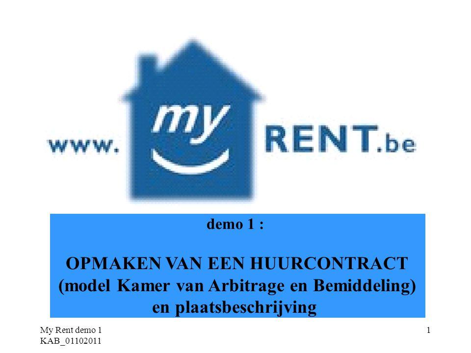My Rent demo 1 KAB_01102011 2 voor wat betreft het ter registratie aanbieden van het ondertekende huurcontract en de plaatsbeschrijving - zie demo 2 WELKOMWELKOM