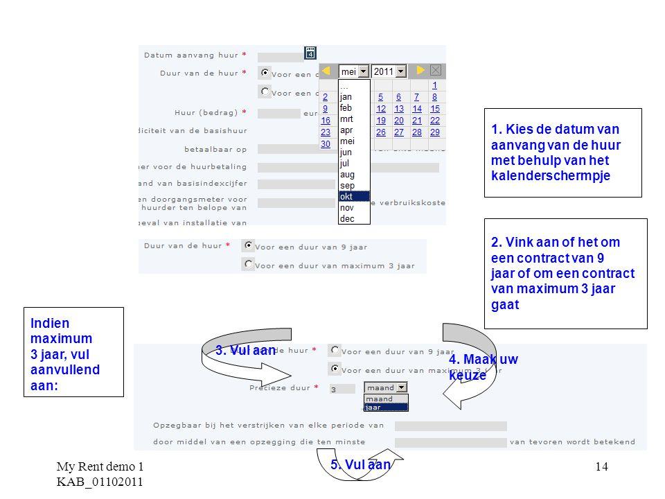 My Rent demo 1 KAB_01102011 14 1. Kies de datum van aanvang van de huur met behulp van het kalenderschermpje 2. Vink aan of het om een contract van 9