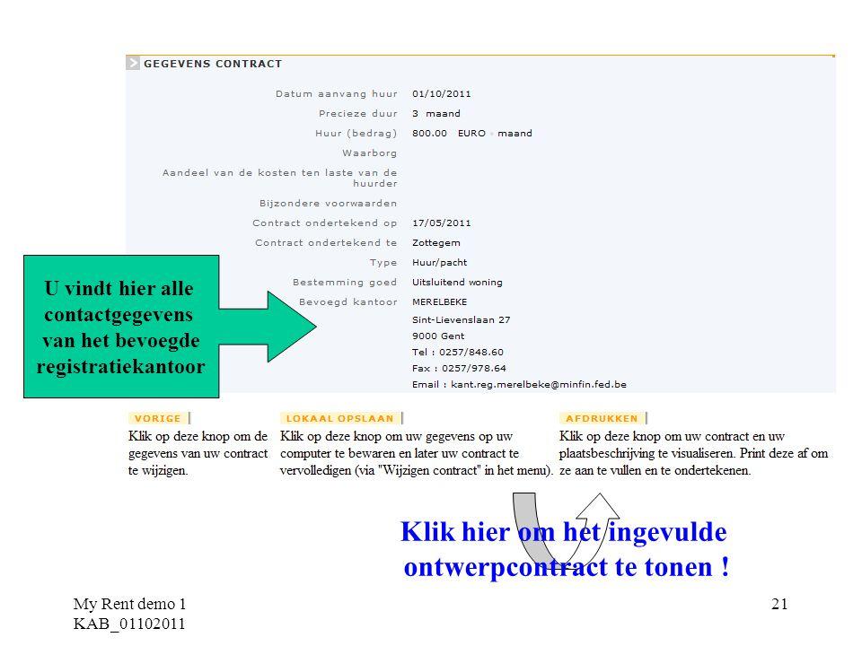 My Rent demo 1 KAB_01102011 21 U vindt hier alle contactgegevens van het bevoegde registratiekantoor Klik hier om het ingevulde ontwerpcontract te ton