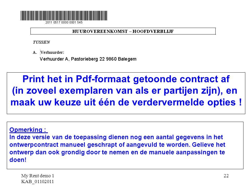 My Rent demo 1 KAB_01102011 22 Print het in Pdf-formaat getoonde contract af (in zoveel exemplaren van als er partijen zijn), en maak uw keuze uit één