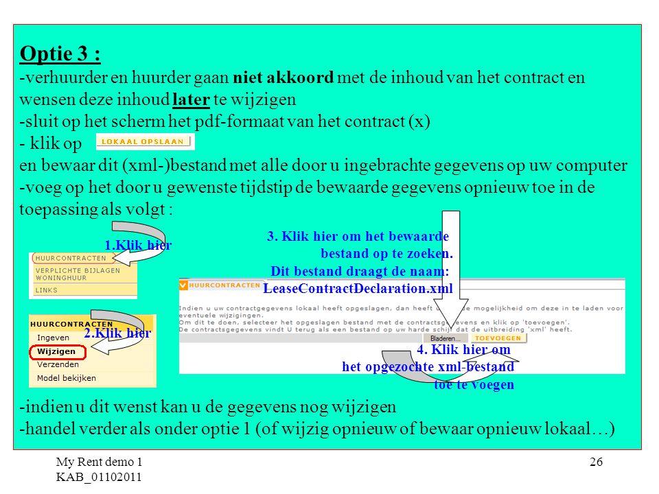 My Rent demo 1 KAB_01102011 26 Optie 3 : -verhuurder en huurder gaan niet akkoord met de inhoud van het contract en wensen deze inhoud later te wijzig