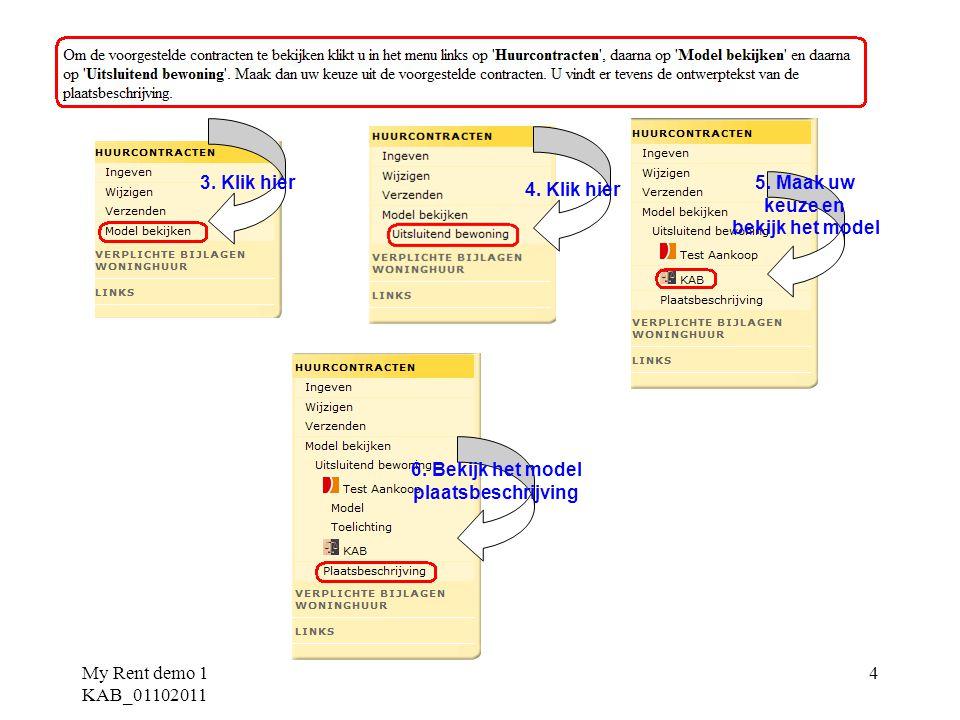 My Rent demo 1 KAB_01102011 25 Optie 2 : -verhuurder en huurder gaan niet akkoord met de inhoud van het contract en wensen deze inhoud nu te wijzigen -sluit op het scherm het pdf-formaat van het contract (x) -klik op 'vorige' en wijzig de gewenste gegevens (gegevens van het contract) - handel na het bevestigen van de wijzigingen als in optie 1