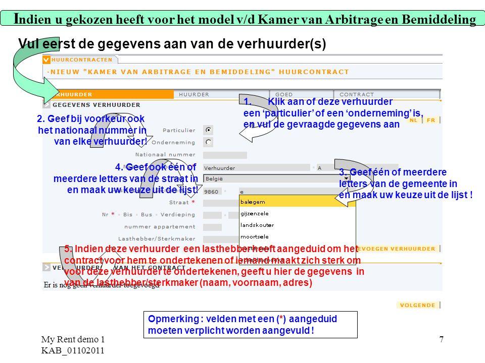 My Rent demo 1 KAB_01102011 7 Opmerking : velden met een (*) aangeduid moeten verplicht worden aangevuld ! I ndien u gekozen heeft voor het model v/d