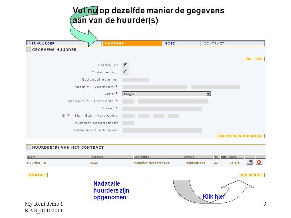 My Rent demo 1 KAB_01102011 9 Vul nu op dezelfde manier de gegevens aan van de huurder(s) Nadat alle huurders zijn opgenomen : Klik hier