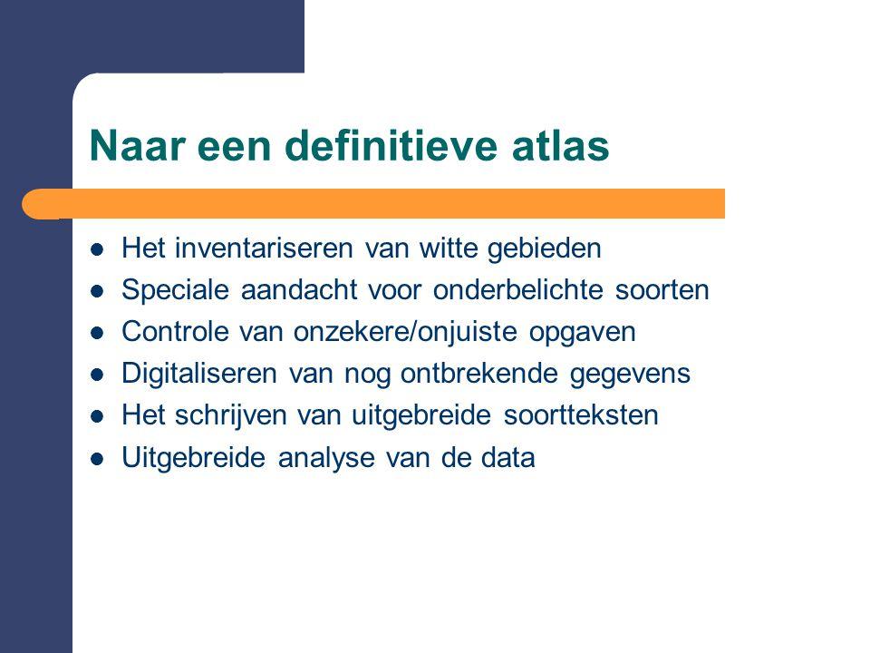 Naar een definitieve atlas  Het inventariseren van witte gebieden  Speciale aandacht voor onderbelichte soorten  Controle van onzekere/onjuiste opg