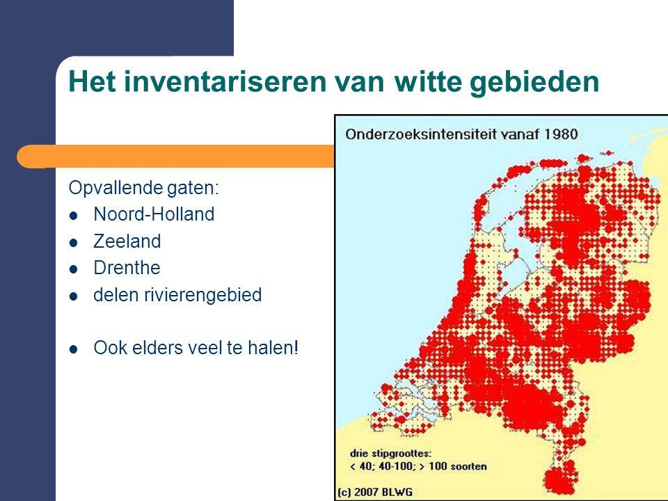 Het inventariseren van witte gebieden Opvallende gaten:  Noord-Holland  Zeeland  Drenthe  delen rivierengebied  Ook elders veel te halen!