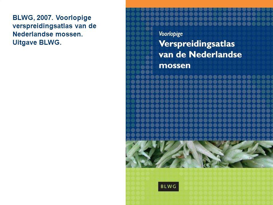 BLWG, 2007. Voorlopige verspreidingsatlas van de Nederlandse mossen. Uitgave BLWG.