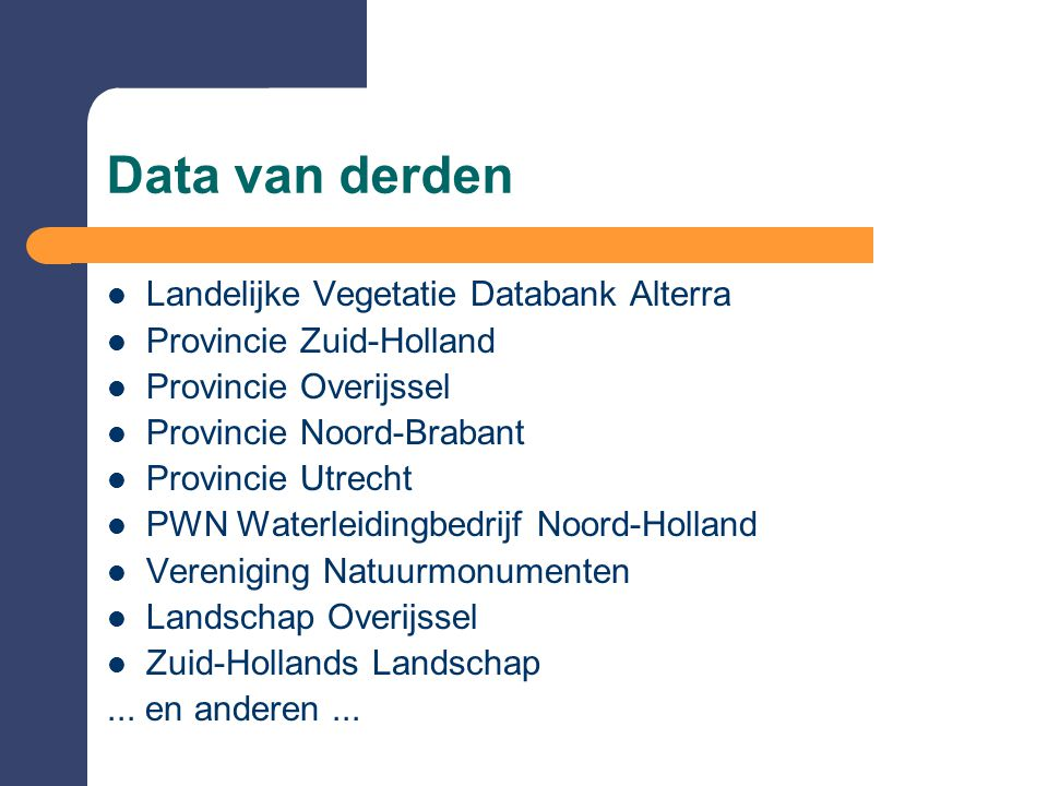 Data van derden  Landelijke Vegetatie Databank Alterra  Provincie Zuid-Holland  Provincie Overijssel  Provincie Noord-Brabant  Provincie Utrecht