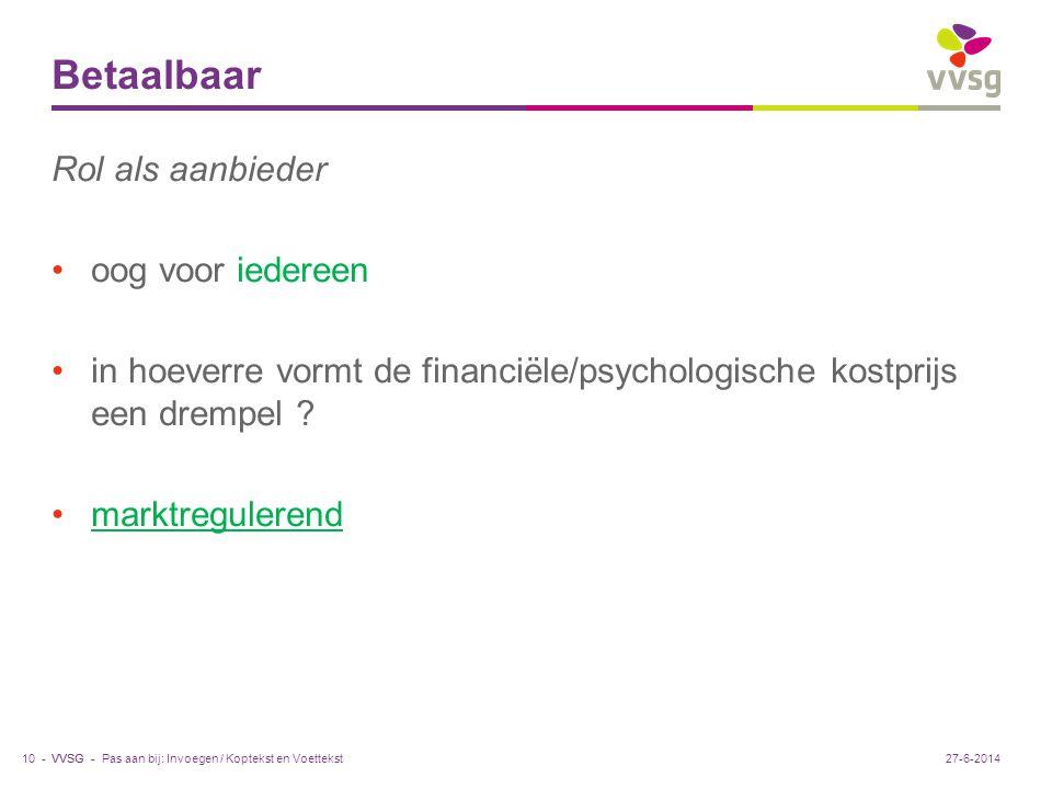 VVSG - Betaalbaar Rol als aanbieder •oog voor iedereen •in hoeverre vormt de financiële/psychologische kostprijs een drempel .
