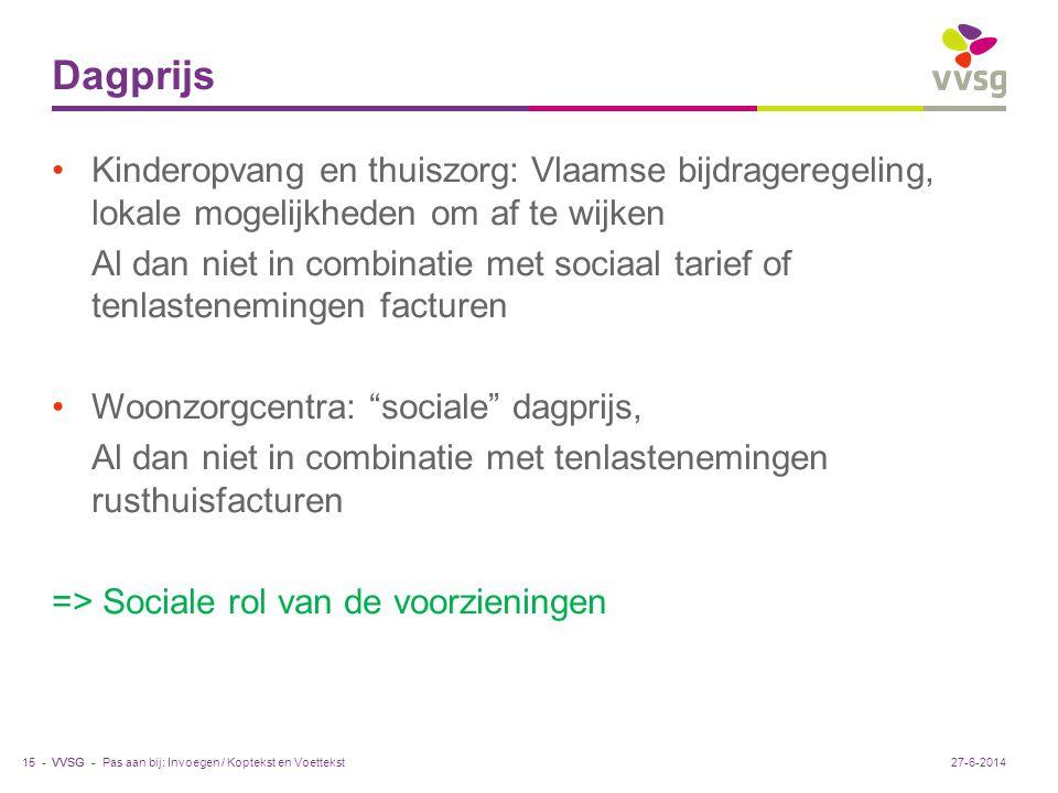 VVSG - Dagprijs •Kinderopvang en thuiszorg: Vlaamse bijdrageregeling, lokale mogelijkheden om af te wijken Al dan niet in combinatie met sociaal tarie