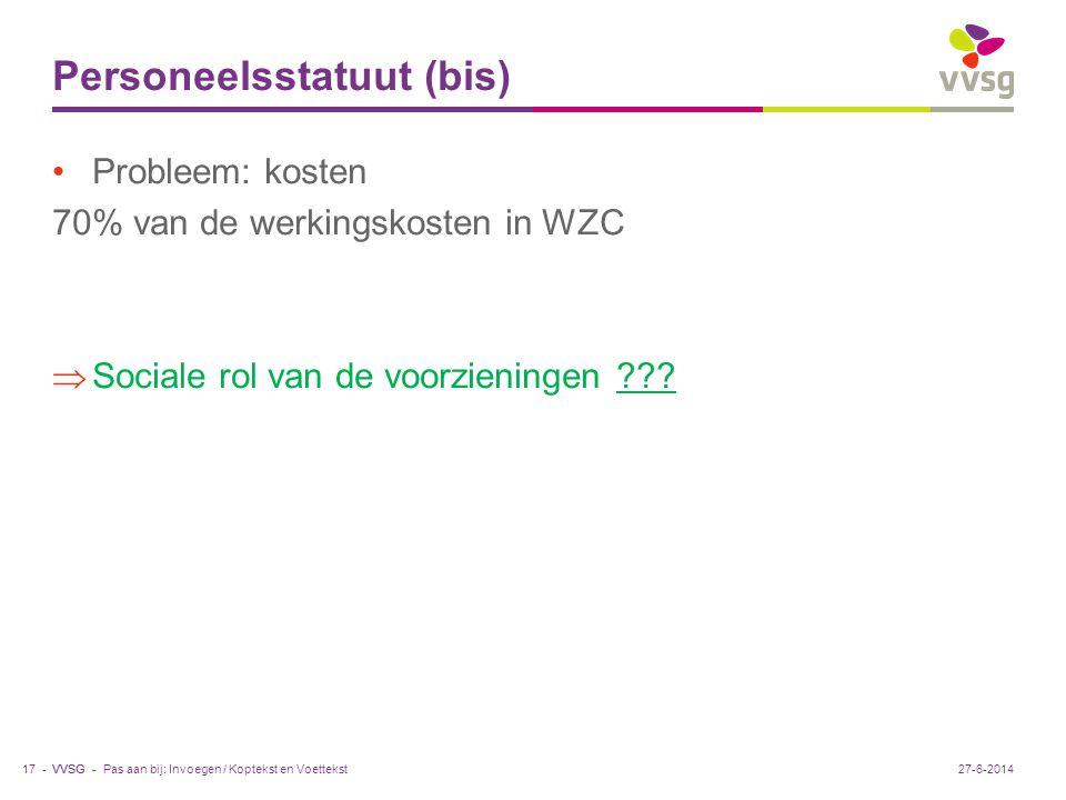VVSG - Personeelsstatuut (bis) •Probleem: kosten 70% van de werkingskosten in WZC  Sociale rol van de voorzieningen ??? Pas aan bij: Invoegen / Kopte