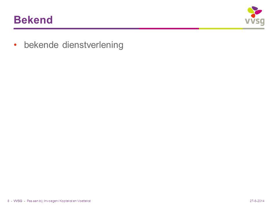 VVSG - Bekend •bekende dienstverlening Pas aan bij: Invoegen / Koptekst en Voettekst8 -27-6-2014