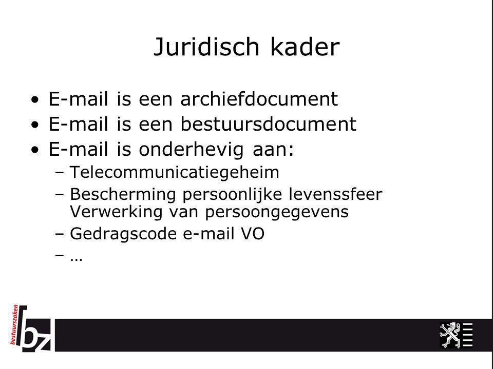 Juridisch kader •E-mail is een archiefdocument •E-mail is een bestuursdocument •E-mail is onderhevig aan: –Telecommunicatiegeheim –Bescherming persoon