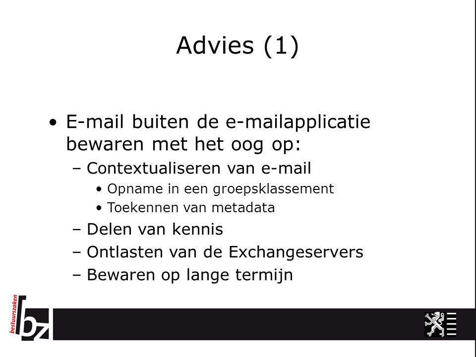 Advies (1) •E-mail buiten de e-mailapplicatie bewaren met het oog op: –Contextualiseren van e-mail •Opname in een groepsklassement •Toekennen van meta