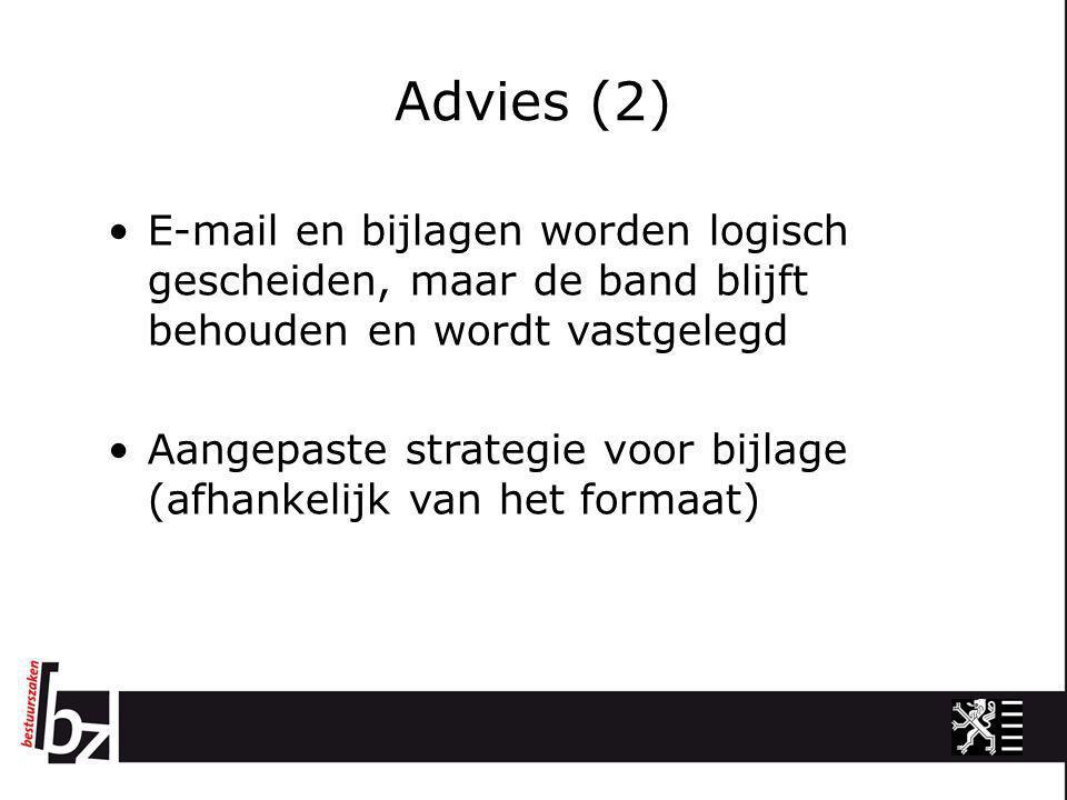 Advies (2) •E-mail en bijlagen worden logisch gescheiden, maar de band blijft behouden en wordt vastgelegd •Aangepaste strategie voor bijlage (afhanke