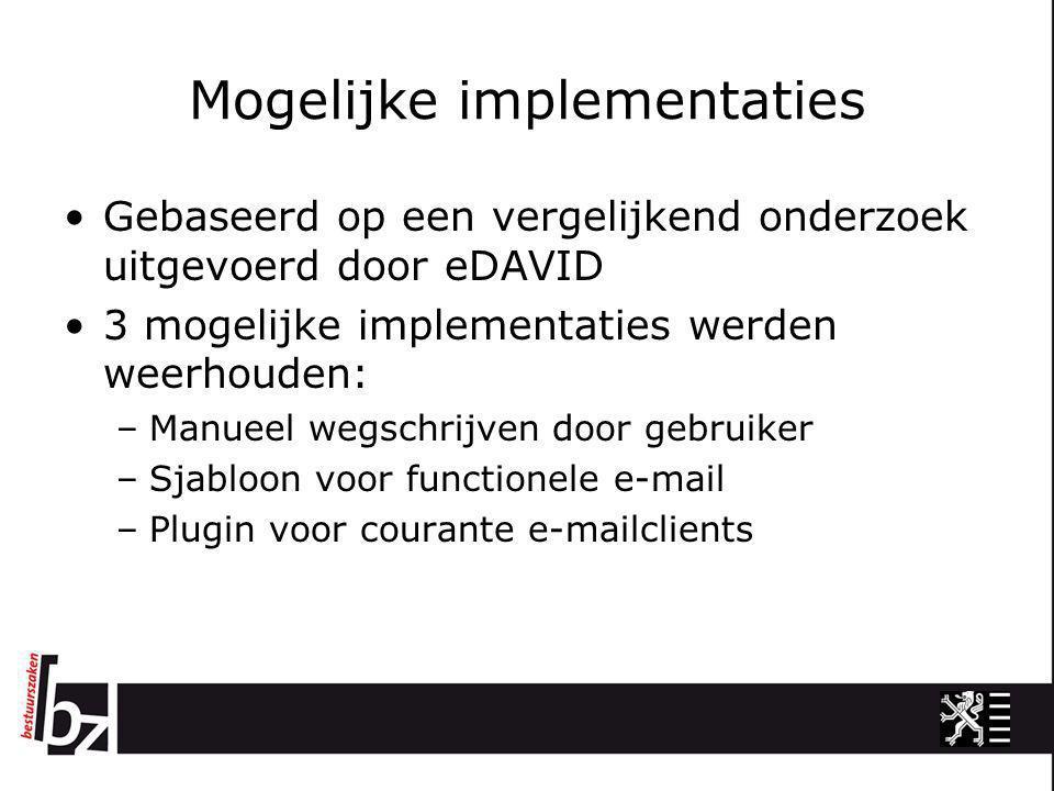 Mogelijke implementaties •Gebaseerd op een vergelijkend onderzoek uitgevoerd door eDAVID •3 mogelijke implementaties werden weerhouden: –Manueel wegsc