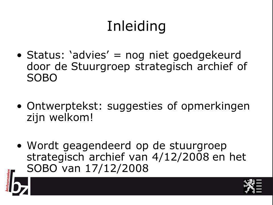 Inleiding •Status: 'advies' = nog niet goedgekeurd door de Stuurgroep strategisch archief of SOBO •Ontwerptekst: suggesties of opmerkingen zijn welkom