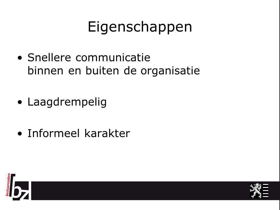 Eigenschappen •Snellere communicatie binnen en buiten de organisatie •Laagdrempelig •Informeel karakter