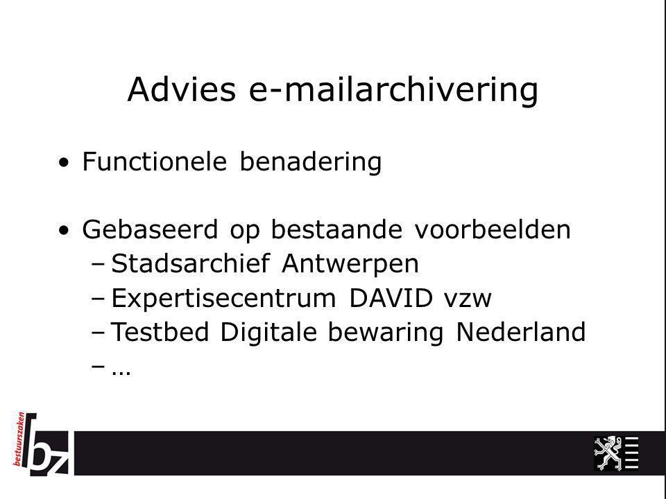Advies e-mailarchivering •Functionele benadering •Gebaseerd op bestaande voorbeelden –Stadsarchief Antwerpen –Expertisecentrum DAVID vzw –Testbed Digi