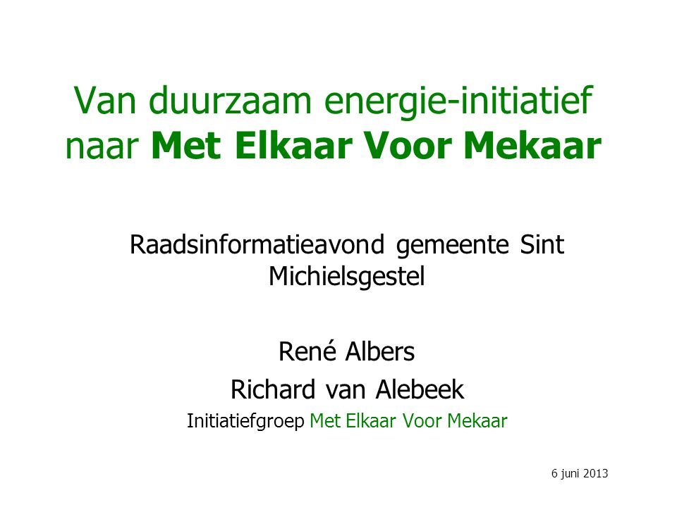 Van duurzaam energie-initiatief naar Met Elkaar Voor Mekaar Raadsinformatieavond gemeente Sint Michielsgestel René Albers Richard van Alebeek Initiati