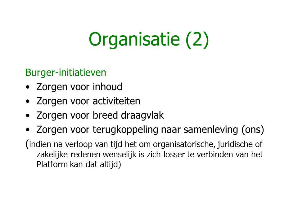 Organisatie (2) Burger-initiatieven •Zorgen voor inhoud •Zorgen voor activiteiten •Zorgen voor breed draagvlak •Zorgen voor terugkoppeling naar samenl