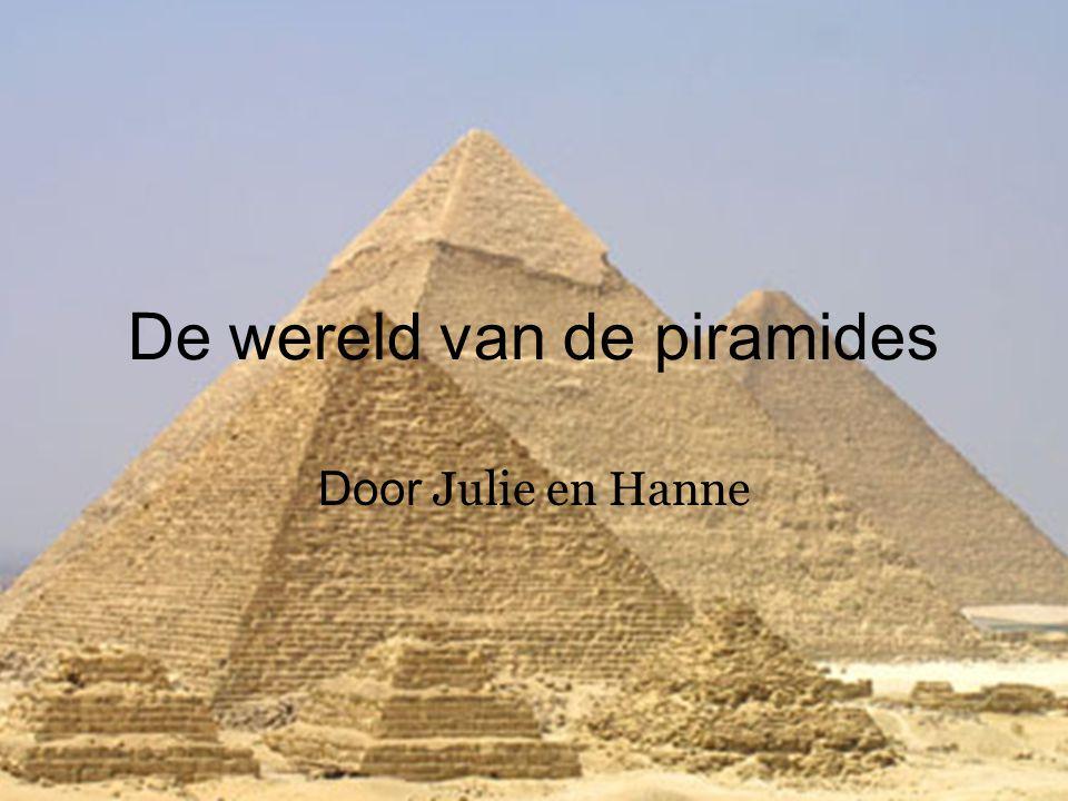 De wereld van de piramides Door Julie en Hanne