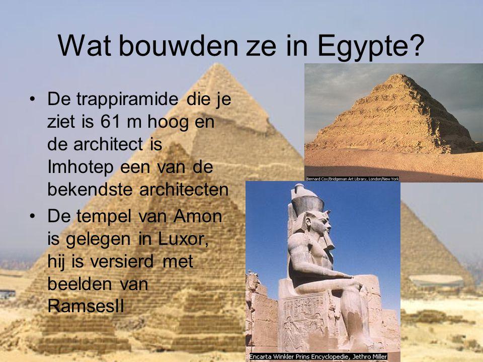 Wat bouwden ze in Egypte? •De trappiramide die je ziet is 61 m hoog en de architect is Imhotep een van de bekendste architecten •De tempel van Amon is