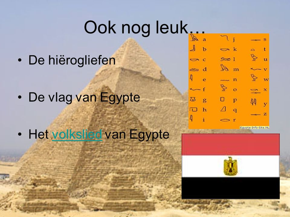 Ook nog leuk… •De hiërogliefen •De vlag van Egypte •Het volkslied van Egyptevolkslied