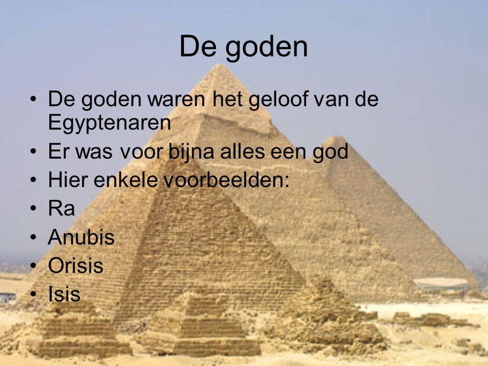 De goden •De goden waren het geloof van de Egyptenaren •Er was voor bijna alles een god •Hier enkele voorbeelden: •Ra •Anubis •Orisis •Isis