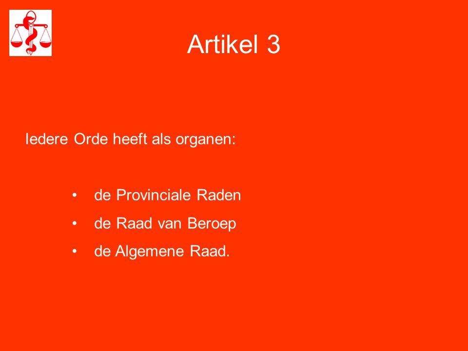 Artikel 3 Iedere Orde heeft als organen: • de Provinciale Raden • de Raad van Beroep • de Algemene Raad.