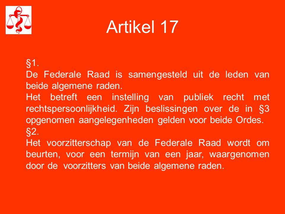 Artikel 17 §1.De Federale Raad is samengesteld uit de leden van beide algemene raden.