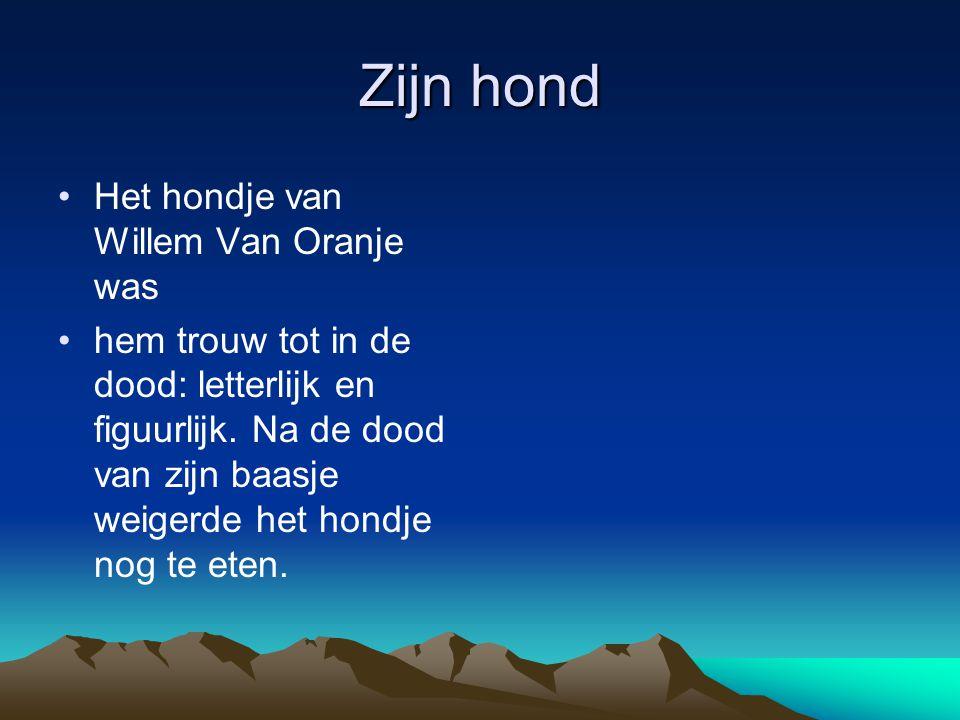 Zijn hond •Het hondje van Willem Van Oranje was •hem trouw tot in de dood: letterlijk en figuurlijk. Na de dood van zijn baasje weigerde het hondje no
