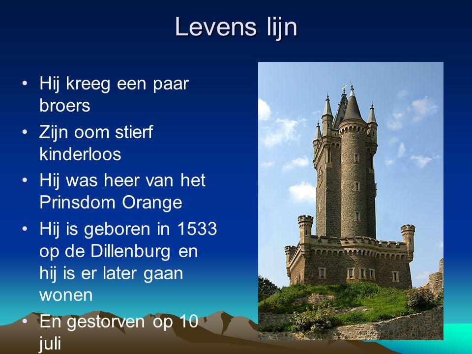 Levens lijn •Hij kreeg een paar broers •Zijn oom stierf kinderloos •Hij was heer van het Prinsdom Orange •Hij is geboren in 1533 op de Dillenburg en hij is er later gaan wonen •En gestorven op 10 juli