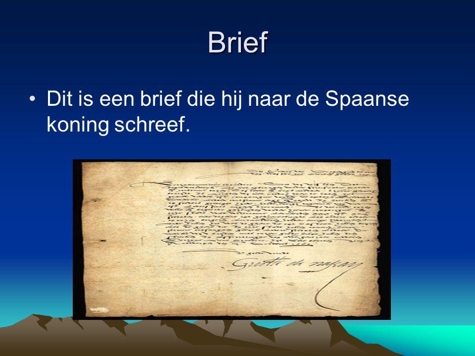 Brief •Dit is een brief die hij naar de Spaanse koning schreef.