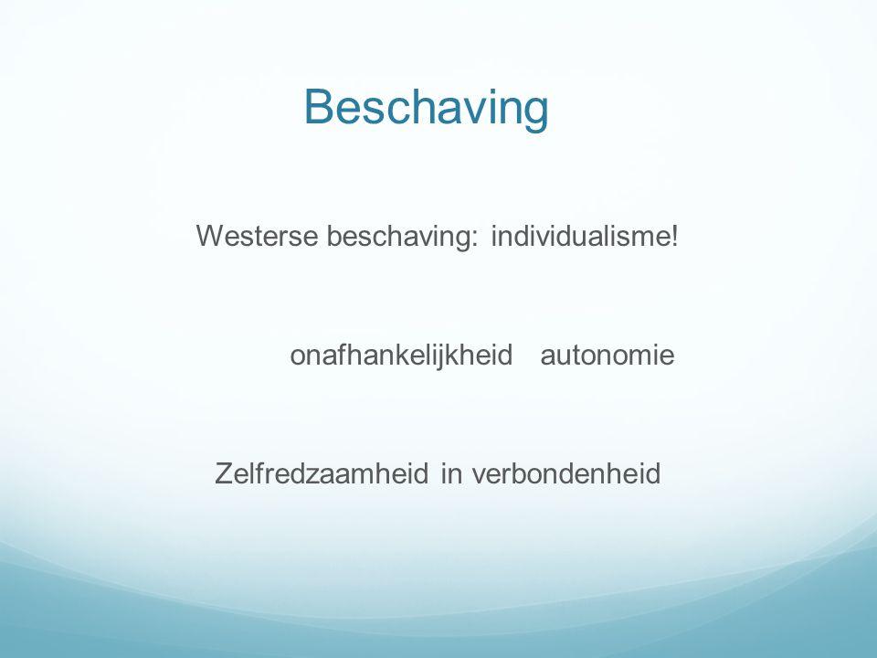 Beschaving Westerse beschaving: individualisme.