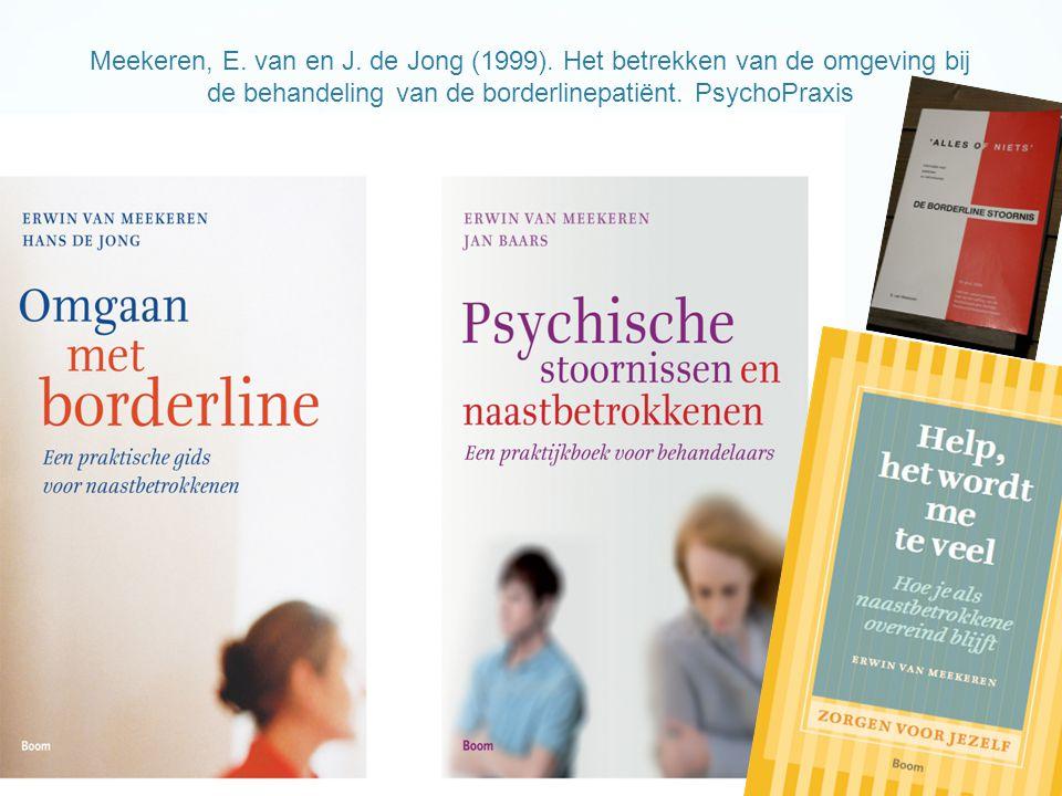 Meekeren, E. van en J. de Jong (1999). Het betrekken van de omgeving bij de behandeling van de borderlinepatiënt. PsychoPraxis