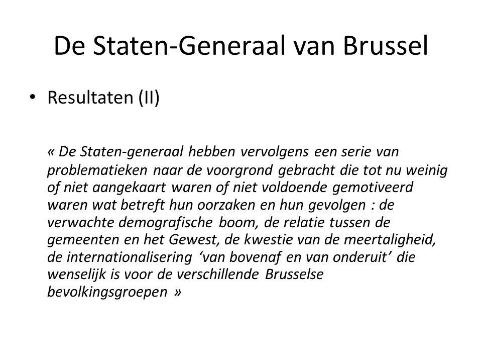 De Staten-Generaal van Brussel • Resultaten (II) « De Staten-generaal hebben vervolgens een serie van problematieken naar de voorgrond gebracht die to