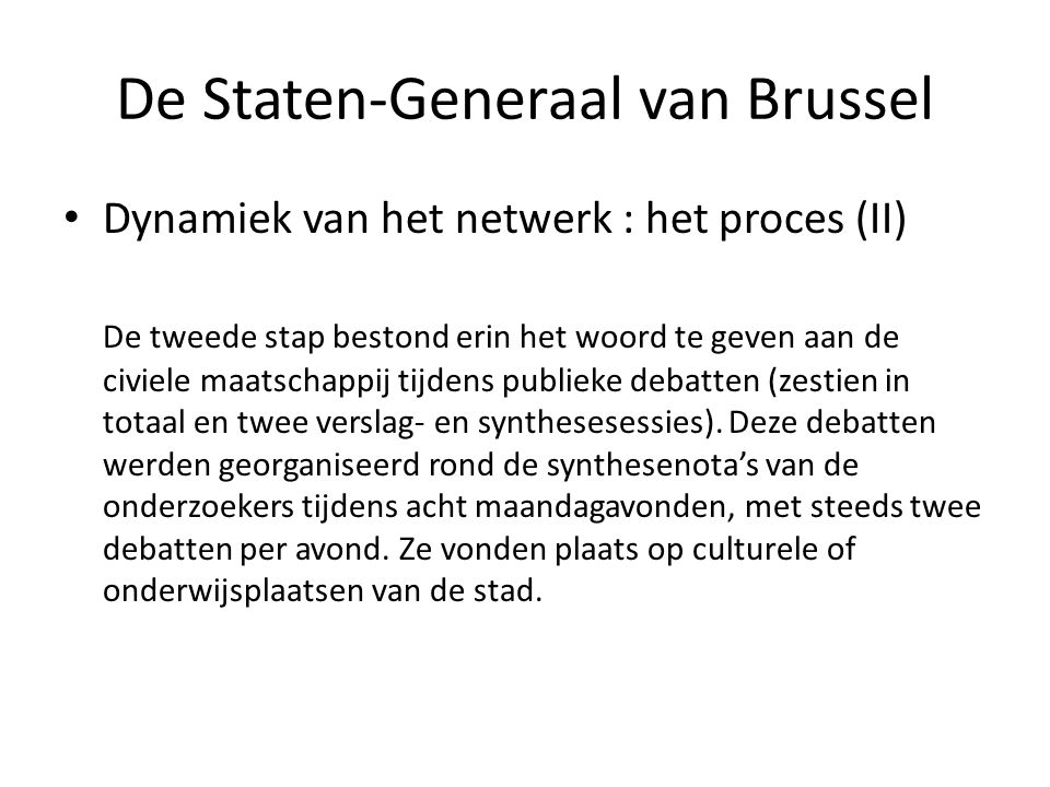 De Staten-Generaal van Brussel • Dynamiek van het netwerk : het proces (II) De tweede stap bestond erin het woord te geven aan de civiele maatschappij