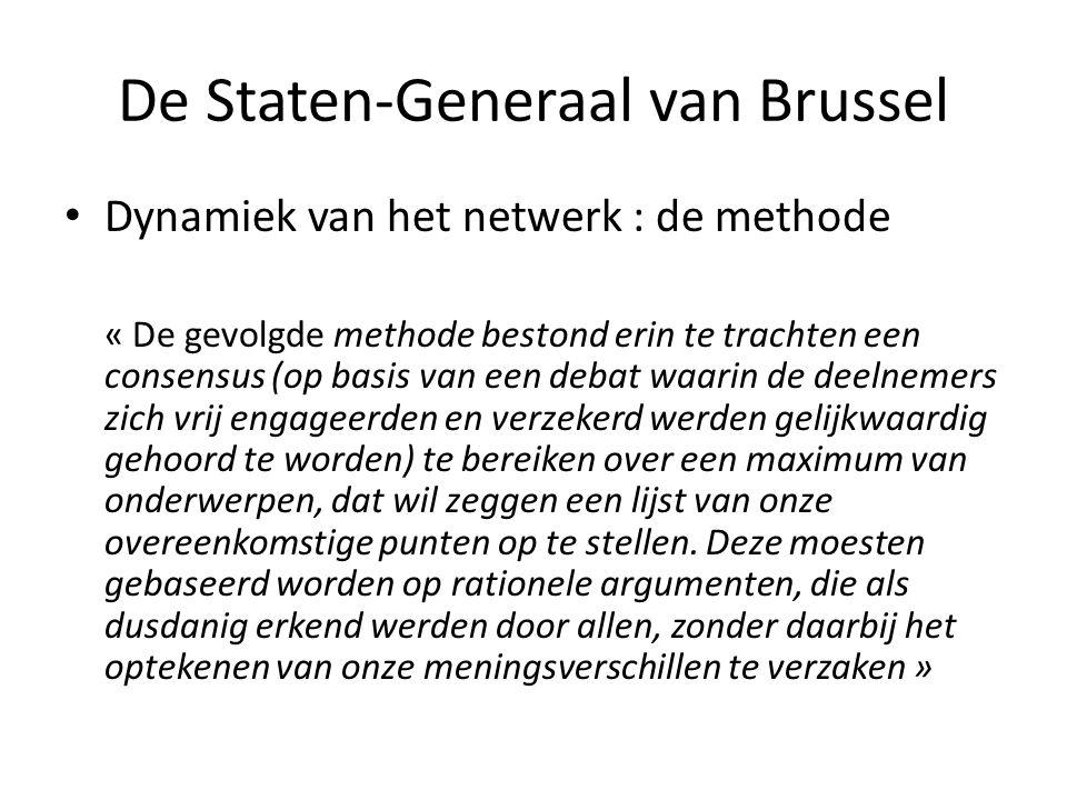 De Staten-Generaal van Brussel • Dynamiek van het netwerk : de methode « De gevolgde methode bestond erin te trachten een consensus (op basis van een