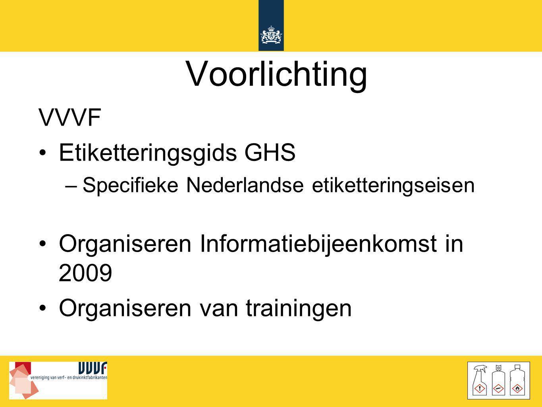 Voorlichting VVVF •Etiketteringsgids GHS –Specifieke Nederlandse etiketteringseisen •Organiseren Informatiebijeenkomst in 2009 •Organiseren van traini