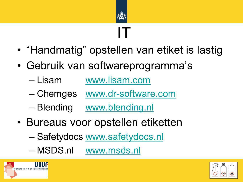 """IT •""""Handmatig"""" opstellen van etiket is lastig •Gebruik van softwareprogramma's –Lisam www.lisam.comwww.lisam.com –Chemgeswww.dr-software.comwww.dr-so"""