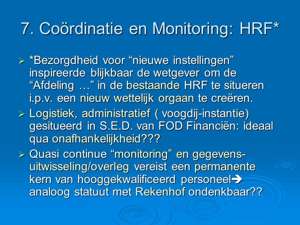 """7. Coördinatie en Monitoring: HRF*  *Bezorgdheid voor """"nieuwe instellingen"""" inspireerde blijkbaar de wetgever om de """"Afdeling …"""" in de bestaande HRF"""