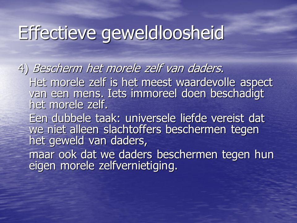 Effectieve geweldloosheid 4) Bescherm het morele zelf van daders.