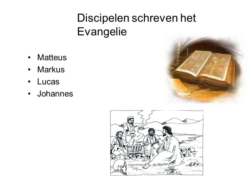 Discipelen schreven het Evangelie •Matteus •Markus •Lucas •Johannes