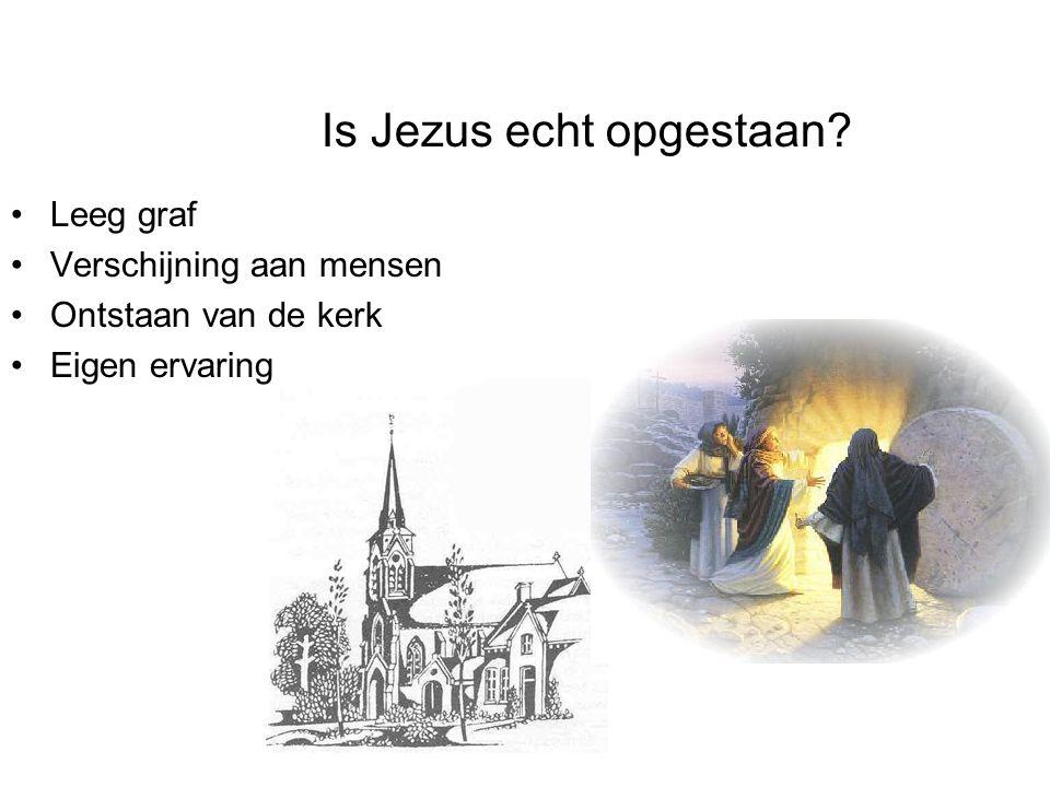Is Jezus echt opgestaan? •Leeg graf •Verschijning aan mensen •Ontstaan van de kerk •Eigen ervaring