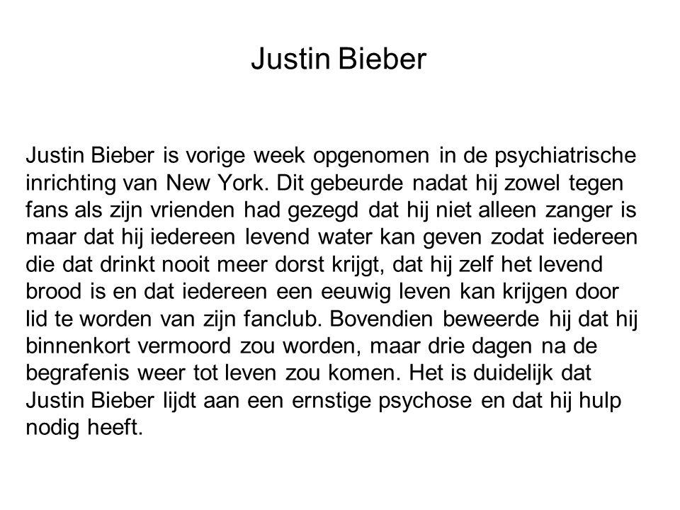 Justin Bieber Justin Bieber is vorige week opgenomen in de psychiatrische inrichting van New York. Dit gebeurde nadat hij zowel tegen fans als zijn vr