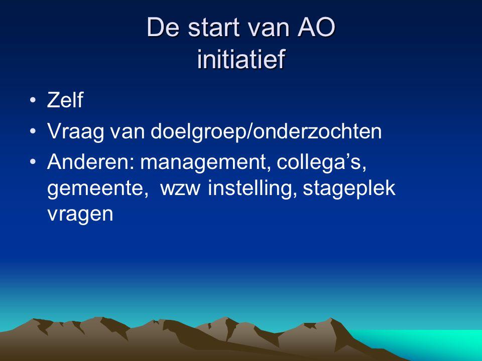 De start van AO initiatief •Zelf •Vraag van doelgroep/onderzochten •Anderen: management, collega's, gemeente, wzw instelling, stageplek vragen